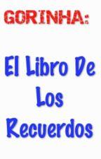Gorinha:El Libro De Los Recuerdos... by Edwardoao