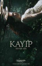 KAYIP  by yazarkevoo