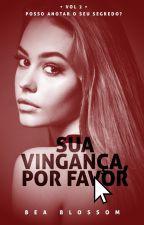 Sua vingança, por favor by Bya_Fonseca