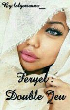 Feryel : Double Jeu  [EN PAUSE] by lalgerienne__