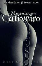 Meu doce cativeiro -livro 1- Em Revisão. by mayaraBacker