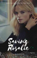 Saving Rosalie    Kai Parker by FaithLovePeace