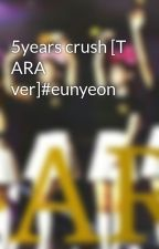 5years crush [T ARA ver]#eunyeon by jungahh