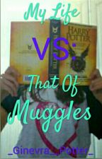 My Life VS That Of Muggles by _Ginevra__Potter_