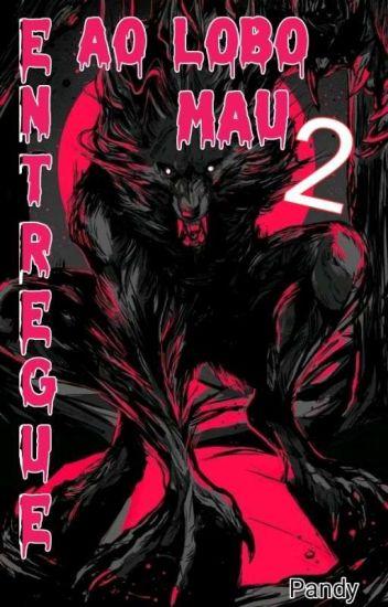 Entregue ao lobo Mau 2:Novos Amigos E Inimigos(em Revisão)