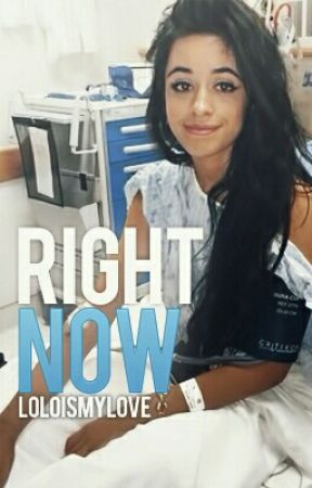 Right Now (Camila/you) by LoLoismylove