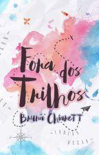 Fora dos Trilhos by BrunaChiarett