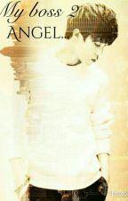 MY BOSS 2/Angel... by Eun_Ri_98