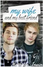 My Wife And My Best Friend (Muke) by Mathilde_Irwin