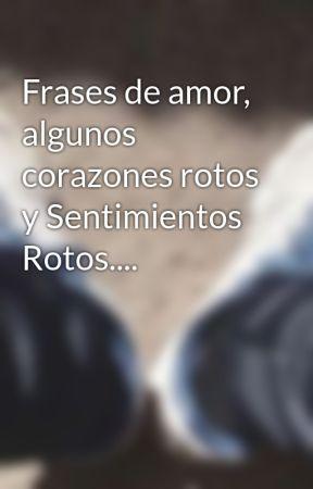 Frases De Amor Algunos Corazones Rotos Y Sentimientos Rotos