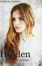 Hidden - Show me your real face  by cxrlystxles