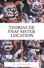 Teorias De Five Nights at Freddy's Sister Location  by _Melocoton_