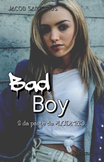 Bad Boy...... -2da Parte de La Chica del M&G-TERMINADA-