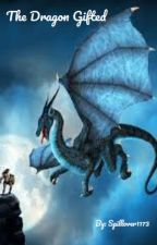 The Dragon Gifted by Spillover1173