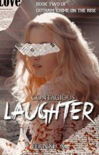 Gotham: Contagious Laughter (Book 2) by pyscho_royalty