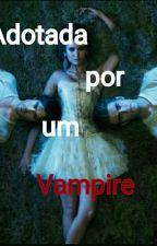 _Adotada por um vampiro_ by JessikaSilva453