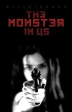 The Monster in Us by writerbug44