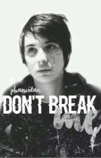 Don't break me| phan by PhanciDan