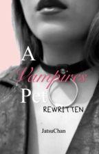 A Vampire's Pet ( Rewritten )  by JatsuChan