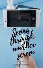 Seeing Through Another Screen by tvdboybands