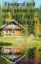 Finnland und was genau soll ich jetzt da? -Samu Haber ff by loveandlife99