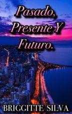 Pasado, Presente Y Futuro. by britte04