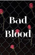 Bad Blood  by FarkleyTimeBih