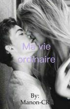 Ma Vie Ordinaire .( Réécriture) by Manon-CR