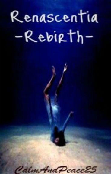 Renascentia -Rebirth- by CalmAndPeace25