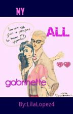 my all  (gabrinette) by LilaLopez4