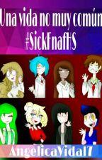 Una vida no muy común #SickFnafhs by AngelicaVidal7