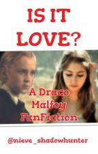 IS IT LOVE? - a Draco Malfoy FanFiction by nieveyyyy