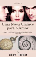 Uma Nova Chance para o Amor - #1 - Série: Nosso Amor é mais Forte que o Tempo by GabyHarket