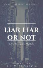 Liar Liar or Not: Sacrifices Made by lilyblossom224