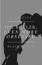 His Butler, Even More Obsessed   Sebastian Michealis by CepherMari