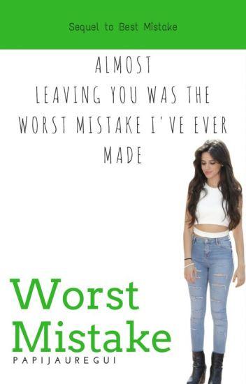 Worst Mistake- Camila/You