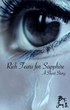 Rich Tears for Sapphire (Short Story) by ZoeJayS