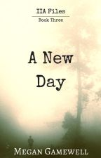 A New Day (Book 3 in the IIA Files) by MeganGamewell