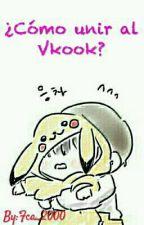 ¿Cómo unir al Vkook? by Frxn00