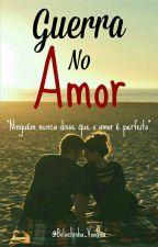 Guerra No Amor by Bolachinha_VoaVoa