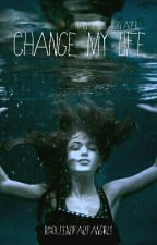 Change My Life [4] by QueenOfAllFangirls