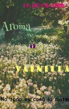 aroma a Vainilla by LuzmiCastro0