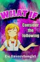 WHAT IF-- by Reyreyfangirl