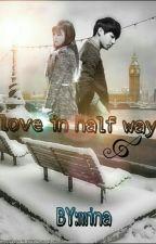 love in half way~الحب في منتصف الطريق+18 by 1mina_