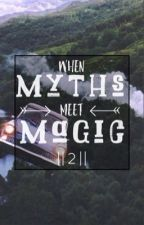 When Myths Meet Magic || 2 || Edited by Yournormalpjofangirl