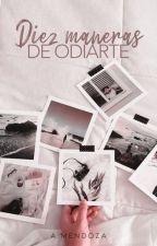 Diez Maneras De Odiarte #Wattys2017 by ImDramedy