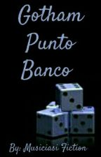 Gotham Punto Banco *Sequel to Gangsta Roulette* by MusiciasiFiction