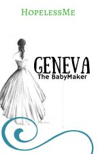 Geneva- The BabyMaker by hopelessmebelle