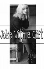 Joke With a Gift by syfnaaa