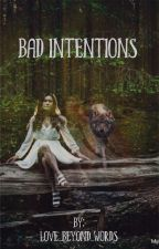 Bad Intentions by love_beyond_words